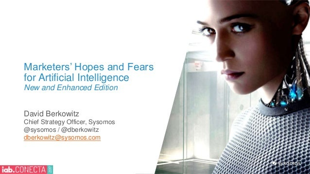 Marketers' Hopes and Fears for Artificial Intelligence New and Enhanced Edition David Berkowitz Chief Strategy Officer, Sy...