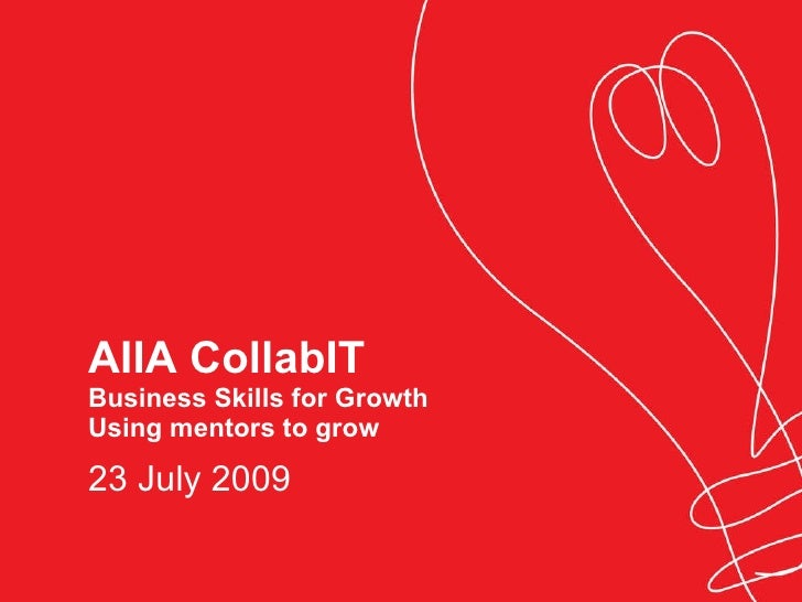 AIIA CollabIT Business Skills for Growth Using mentors to grow 23 July 2009