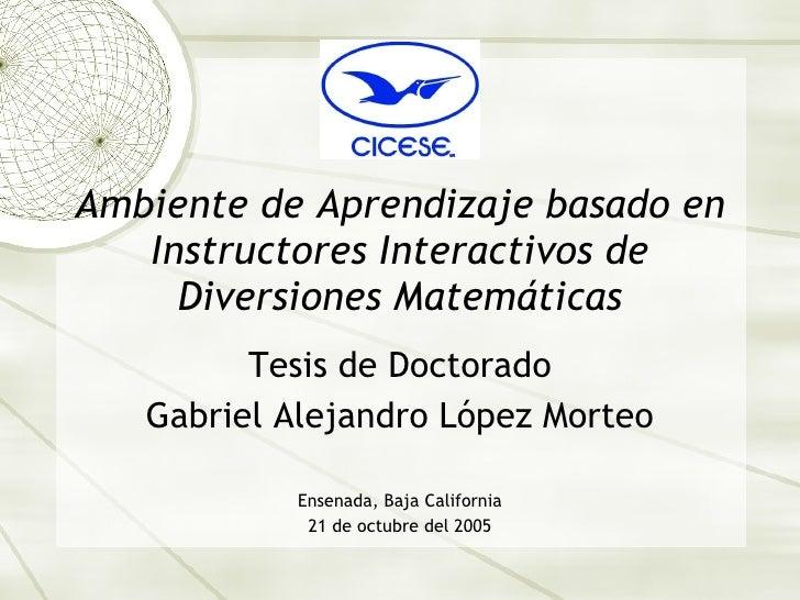 Ambiente de Aprendizaje basado en Instructores Interactivos de Diversiones Matem áticas Tesis de Doctorado Gabriel Alejand...