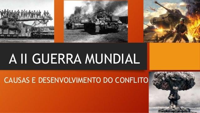 A II GUERRA MUNDIAL CAUSAS E DESENVOLVIMENTO DO CONFLITO