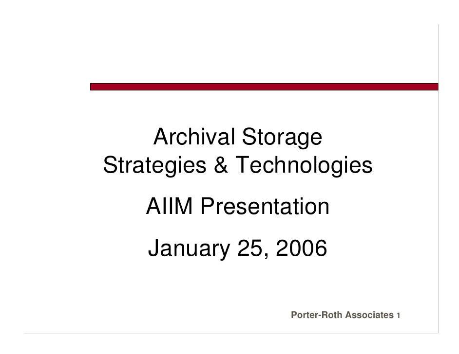 Archival Storage Strategies & Technologies    AIIM Presentation     January 25, 2006                   Porter-Roth Associa...