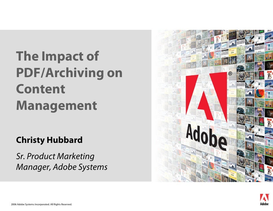 The Impact of     PDF/Archiving on     Content     Management      Christy Hubbard     Sr. Product Marketing     Manager, ...