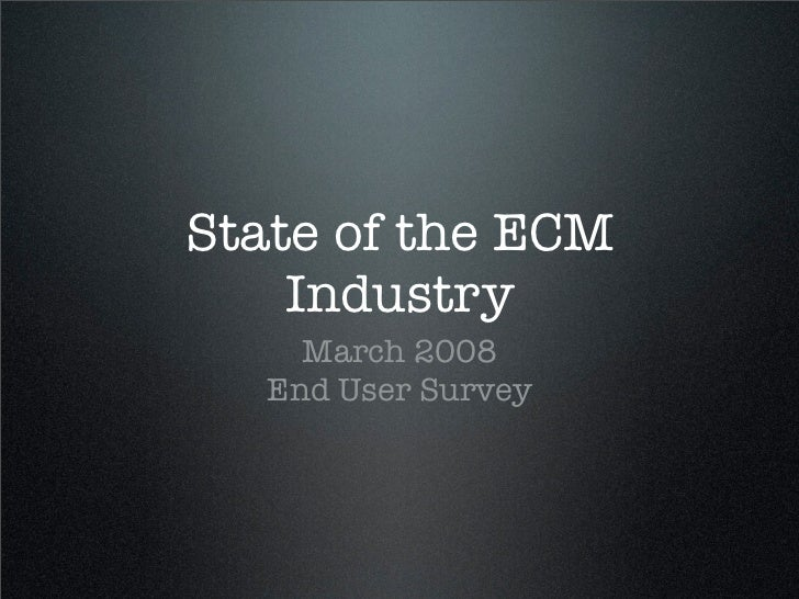 State of the ECM     Industry      March 2008    End User Survey