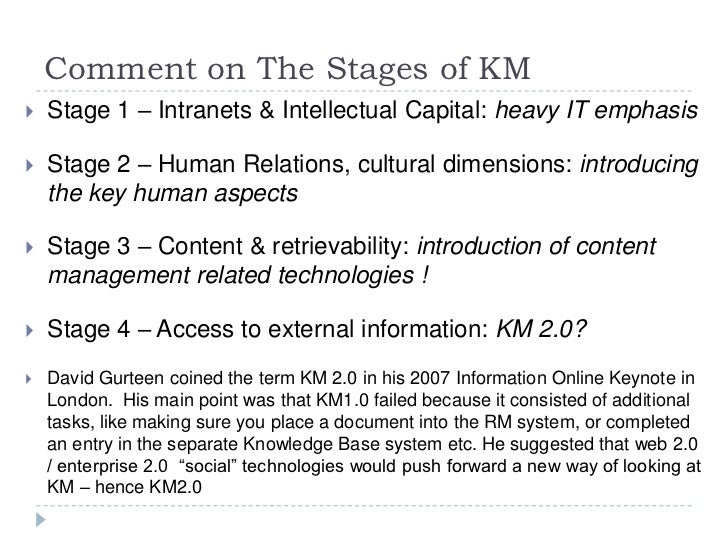 Comment on The Stages of KM<br /><ul><li>Stage 1 – Intranets & Intellectual Capital: heavy IT emphasis