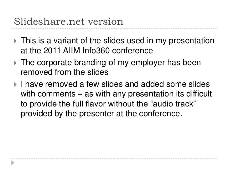 Slideshare.net version<br />This is a variant of the slides used in my presentation at the 2011 AIIM Info360 conference<br...