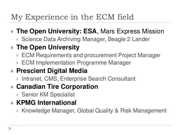 My Experience in the ECM field<br />The Open University: ESA, Mars Express Mission<br />Science Data Archiving Manager, Be...
