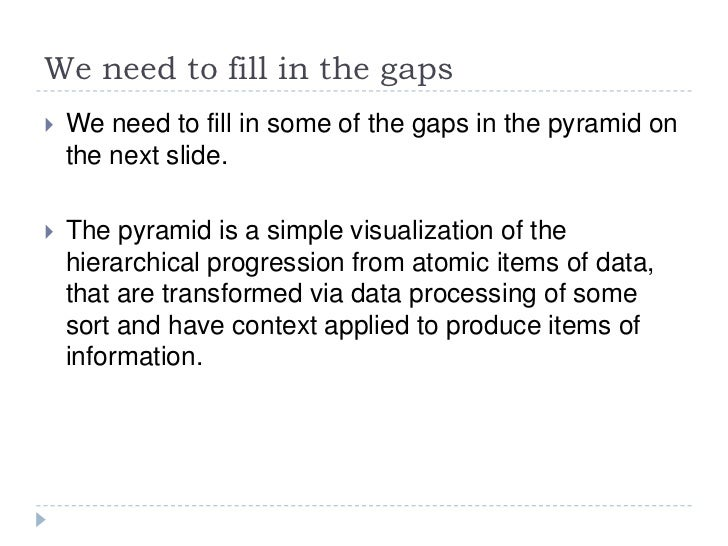 We need to fill in the gaps<br />We need to fill in some of the gaps in the pyramid on the next slide.<br />The pyramid is...