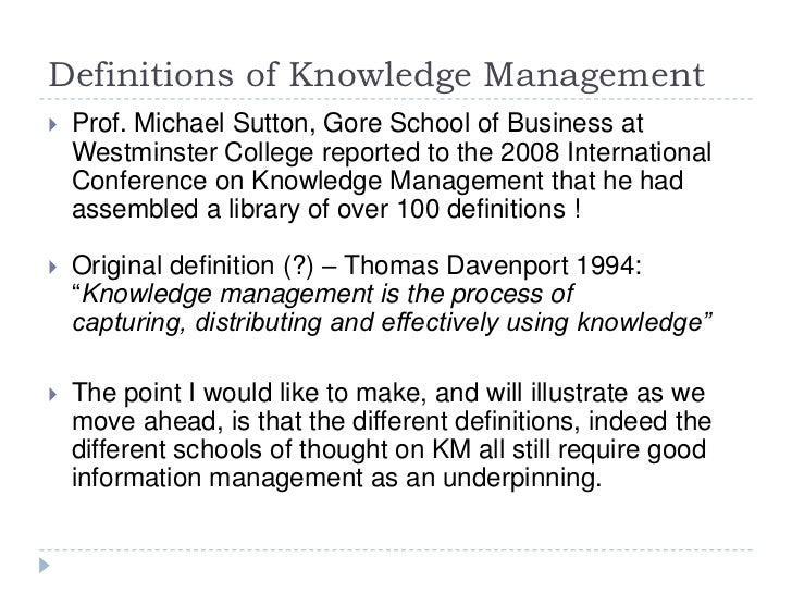 Definitions of Knowledge Management<br />Prof. Michael Sutton, Gore School of Business at Westminster College reported to ...