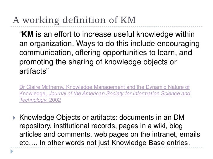 """A working definition of KM<br />""""KM is an effort to increase useful knowledge within an organization. Ways to do this inc..."""