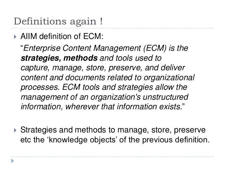 """Definitions again !<br />AIIM definition of ECM:<br />""""Enterprise Content Management (ECM) is the strategies, methods and..."""
