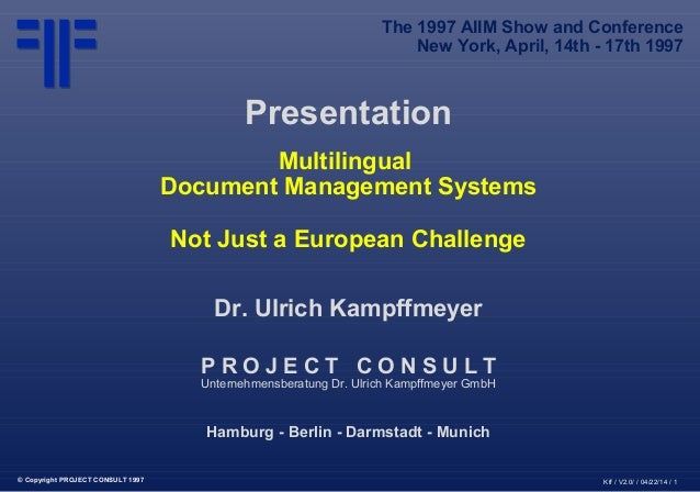 © Copyright PROJECT CONSULT 1997 Kff / V2.0/ / 04/22/14 / 1 Presentation Multilingual Document Management Systems Not Just...