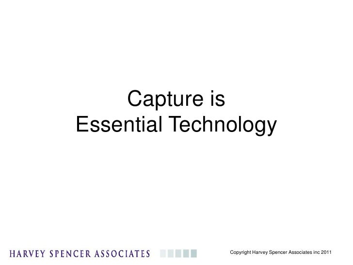 Capture isEssential Technology               Copyright Harvey Spencer Associates inc 2011