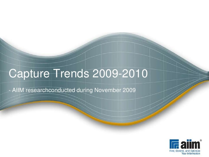 Capture Trends 2009-2010 <br />- AIIM researchconducted during November 2009<br />