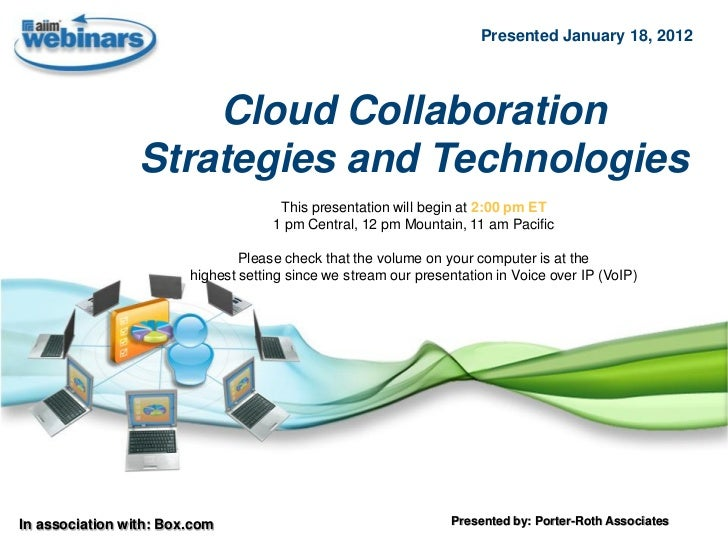 Presented January 18, 2012                     Cloud Collaboration                 Strategies and Technologies            ...
