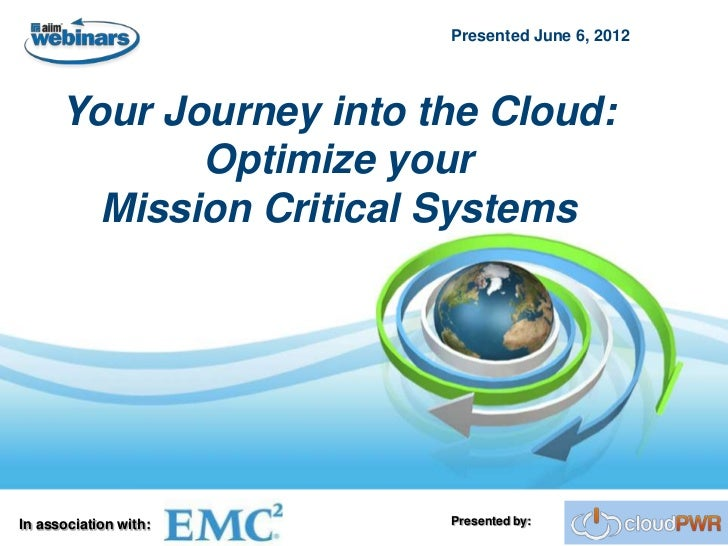 Presented June 6, 2012      Your Journey into the Cloud:             Optimize your        Mission Critical SystemsIn assoc...