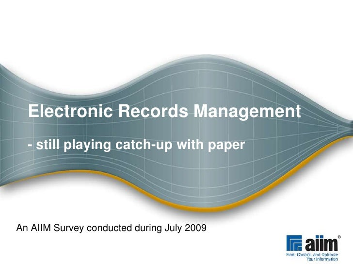 Electronic Records Management- still playing catch-up with paper<br />An AIIM Survey conducted during July 2009<br />