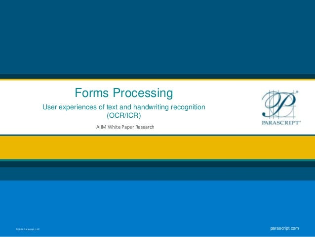 © 2013 Parascript, LLC parascript.comForms ProcessingUser experiences of text and handwriting recognition(OCR/ICR)AIIM Whi...