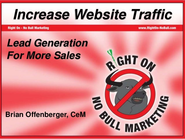1 Lead Generation For More Sales Brian Offenberger, CeM Increase Website Traffic