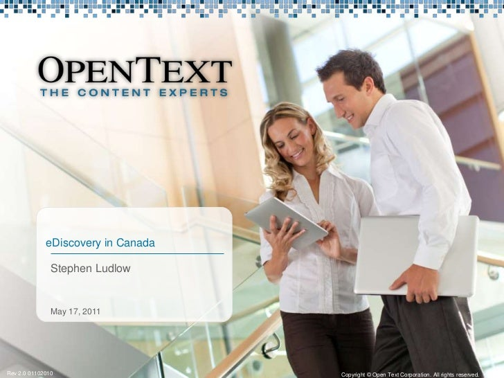 Stephen Ludlow<br />eDiscovery in Canada<br />May 9, 2011<br />Copyright © Open Text Corporation. All rights reserved.<br ...