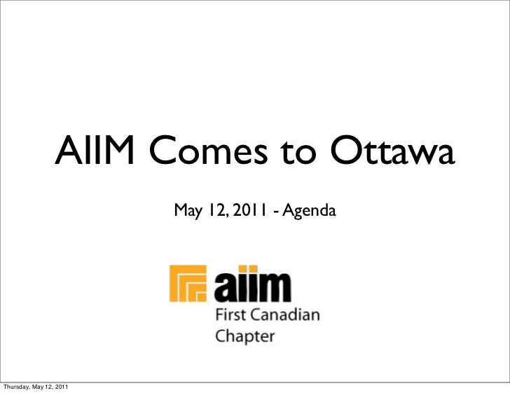 AIIM Comes to Ottawa                         May 12, 2011 - AgendaThursday, May 12, 2011
