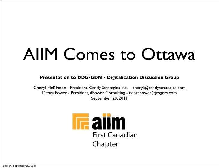 AIIM Comes to Ottawa                              Presentation to DDG-GDN - Digitalization Discussion Group               ...