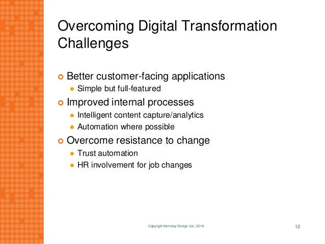 Overcoming Digital Transformation Challenges  Better customer-facing applications  Simple but full-featured  Improved i...