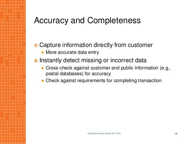 Accuracy and Completeness  Capture information directly from customer  More accurate data entry  Instantly detect missi...