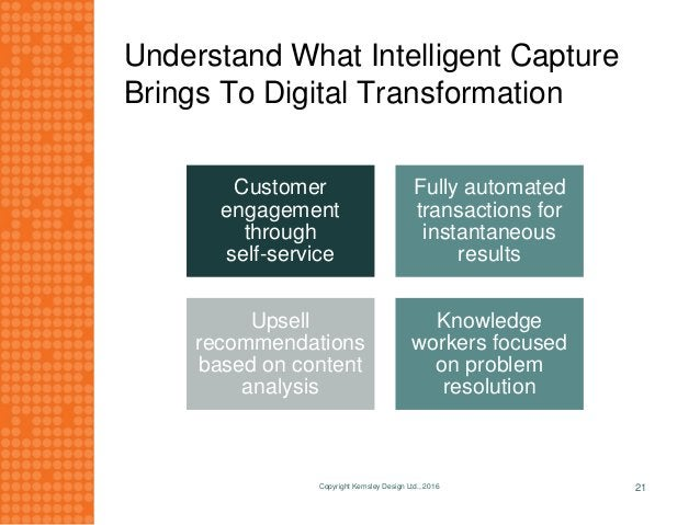 Understand What Intelligent Capture Brings To Digital Transformation Customer engagement through self-service Fully automa...