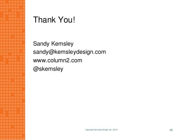 Thank You! Sandy Kemsley sandy@kemsleydesign.com www.column2.com @skemsley Copyright Kemsley Design Ltd., 2016 25