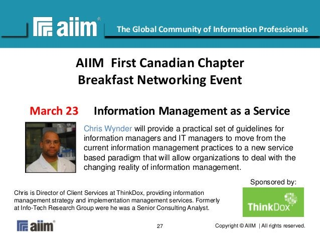 Copyright © AIIM   All rights reserved.27 #AIIM The Global Community of Information Professionals AIIM First Canadian Chap...