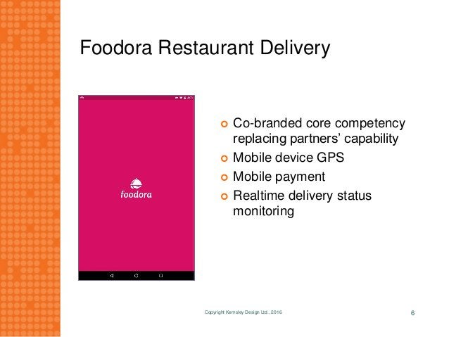 Foodora Restaurant Delivery  Co-branded core competency replacing partners' capability  Mobile device GPS  Mobile payme...