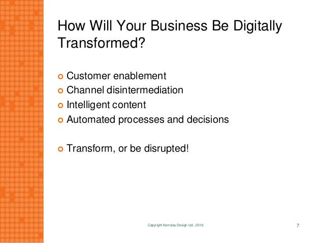 How Will Your Business Be Digitally Transformed?  Customer enablement  Channel disintermediation  Intelligent content ...