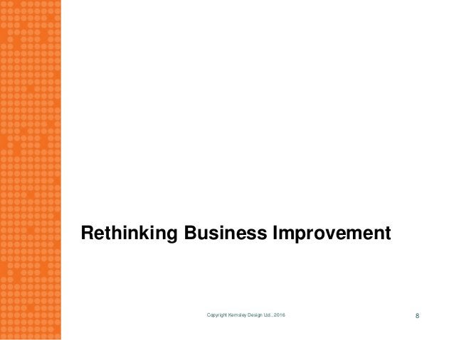 Rethinking Business Improvement Copyright Kemsley Design Ltd., 2016 8