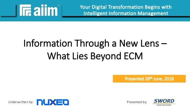 Underwritten by: Presented by: #AIIMYour Digital Transformation Begins with Intelligent Information Management Information...