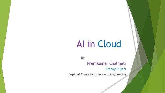AI in Cloud By Premkumar Chalmeti Pranay Pujari Dept. of Computer science & engineering