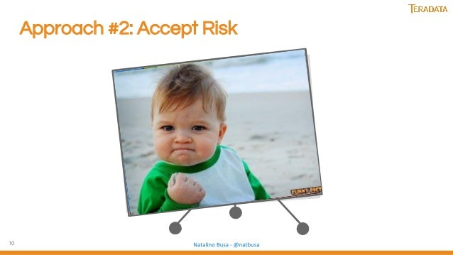 10 Approach #2: Accept Risk