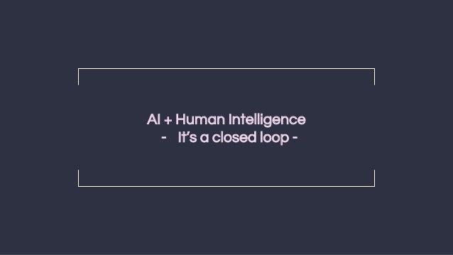 27 AI + Human Intelligence - It's a closed loop -