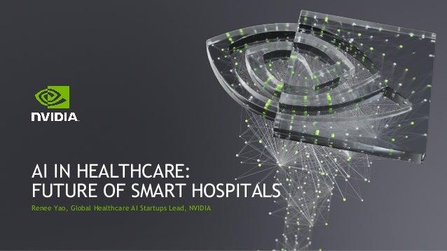 Renee Yao, Global Healthcare AI Startups Lead, NVIDIA AI IN HEALTHCARE: FUTURE OF SMART HOSPITALS