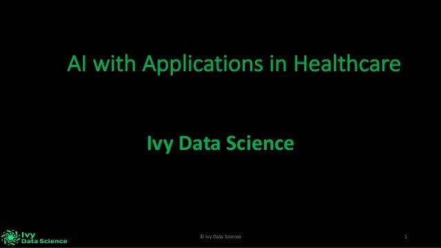 1©IvyDataScience IvyDataScience AIwithApplicationsinHealthcare