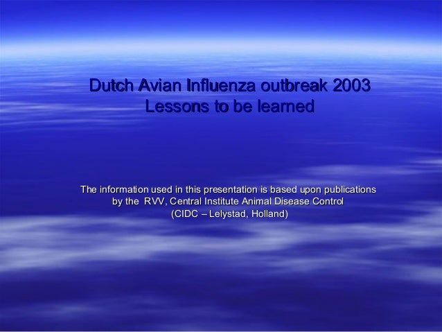 Dutch Avian Influenza outbreak 2003        Lessons to be learnedThe information used in this presentation is based upon pu...
