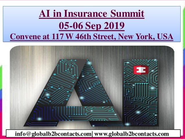 AI in Insurance Summit 05-06 Sep 2019 Convene at 117 W 46th Street, New York, USA info@globalb2bcontacts.com  www.globalb2...