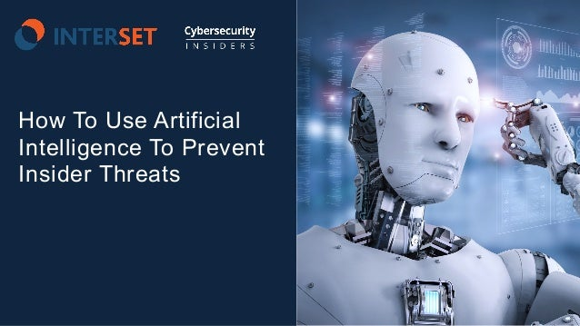 1 | © 2018 Interset Software How To Use Artificial Intelligence To Prevent Insider Threats