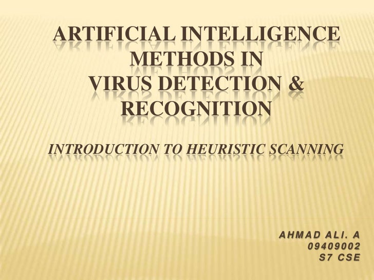 ARTIFICIAL INTELLIGENCE       METHODS IN  VIRUS DETECTION &      RECOGNITIONINTRODUCTION TO HEURISTIC SCANNING            ...