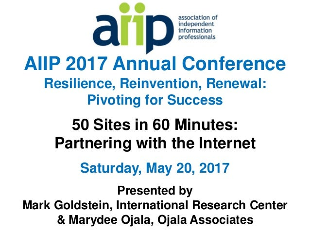 AIIP 2017 Annual Conference Resilience, Reinvention, Renewal: Pivoting for Success 50 Sites in 60 Minutes: Partnering with...