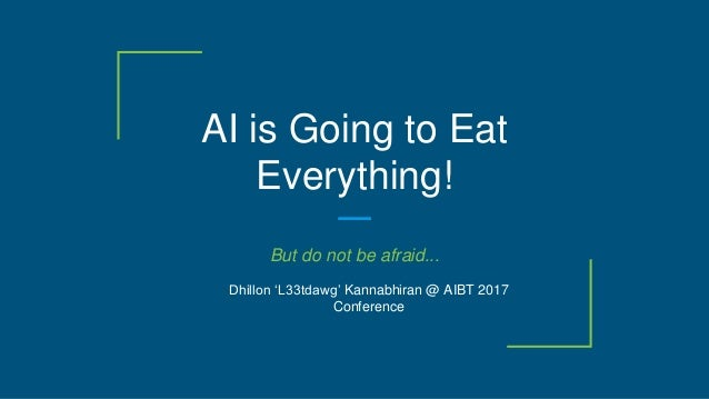 AI is Going to Eat Everything! But do not be afraid... Dhillon 'L33tdawg' Kannabhiran @ AIBT 2017 Conference