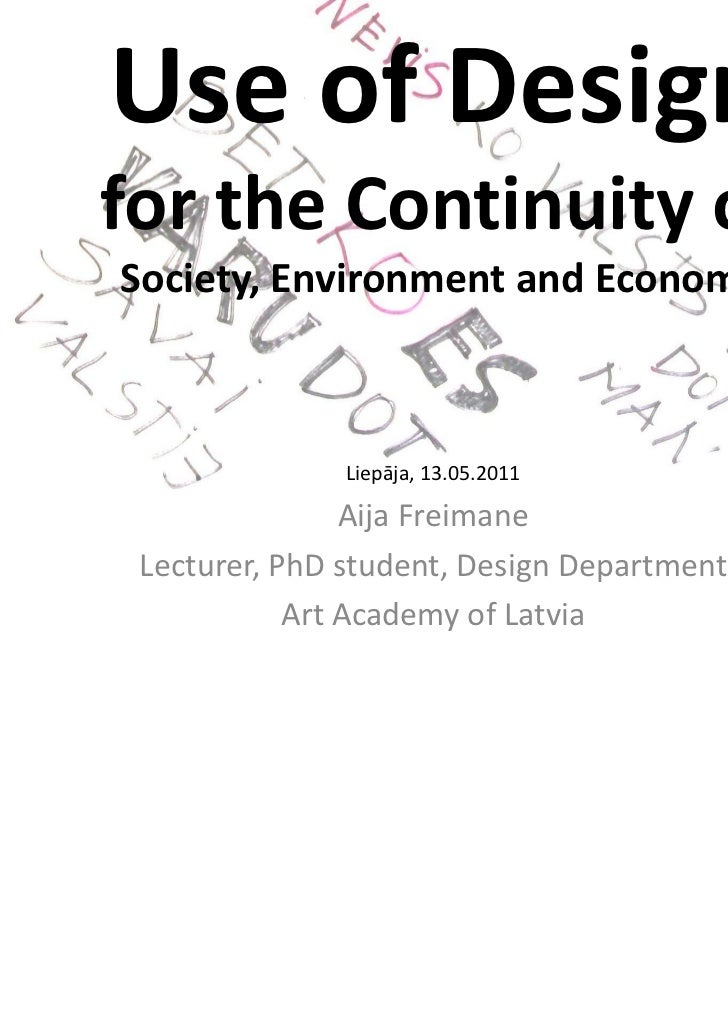 Use of Design for the Continuity of Society, Environment and Economy               Liepāja, 13.05.2011                Aija...