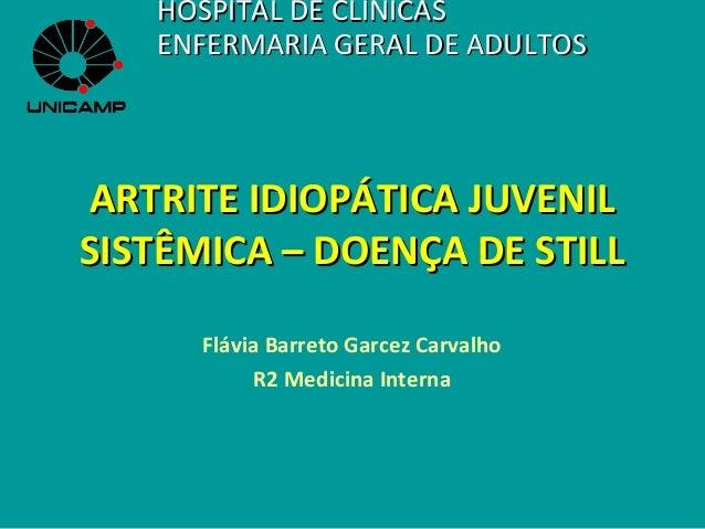 ARTRITE IDIOPÁTICA JUVENILARTRITE IDIOPÁTICA JUVENIL SISTÊMICA – DOENÇA DE STILLSISTÊMICA – DOENÇA DE STILL Flávia Barreto...