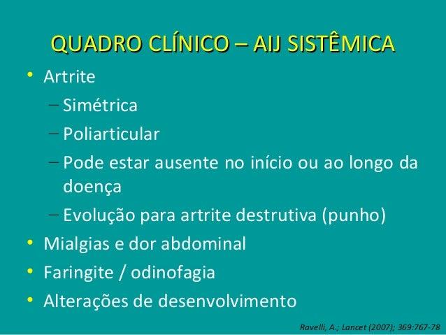 LABORATÓRIO – AIJ SISTÊMICALABORATÓRIO – AIJ SISTÊMICA • Anemia microcítica normocrômica: comum / IL-6 • Leucocitose com n...