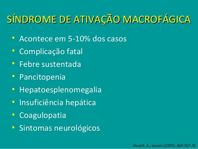 SÍNDROME DE ATIVAÇÃO MACROFÁGICASÍNDROME DE ATIVAÇÃO MACROFÁGICA Gerfaud-Valentin, M..; J Autoimmunity (2014); 13:708-22