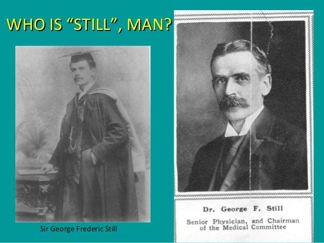 "WHO IS ""STILL"", MAN?WHO IS ""STILL"", MAN? Sir George Frederic Still"